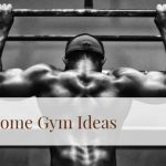 Best Home Gym Ideas – From Miniature to Massive ( With Pictures )