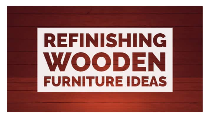 Refinishing Wooden Furniture Ideas
