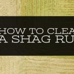 How To Clean A Shag Rug – 19 Easy Ways To Clean Your Rug at Home