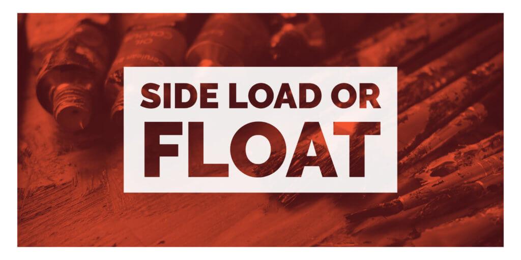 SIDE LOAD OR FLOAT